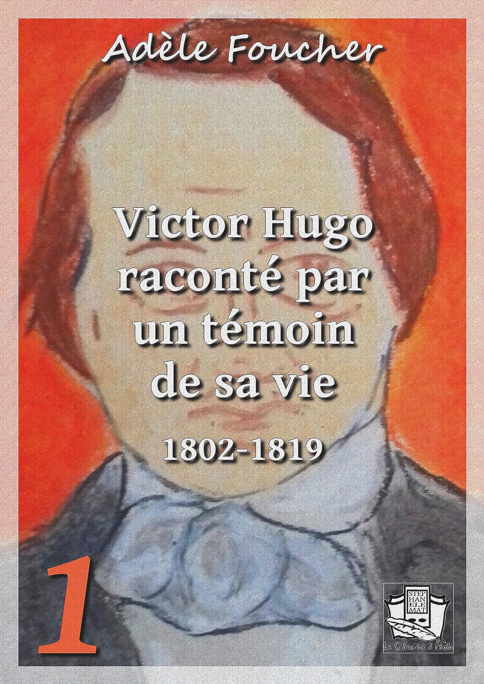 Victor Hugo raconté par un témoin de sa vie, TOME I
