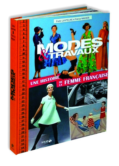 MODES & TRAVAUX - UNE HISTOIRE DE LA FEMME FRANCAISE