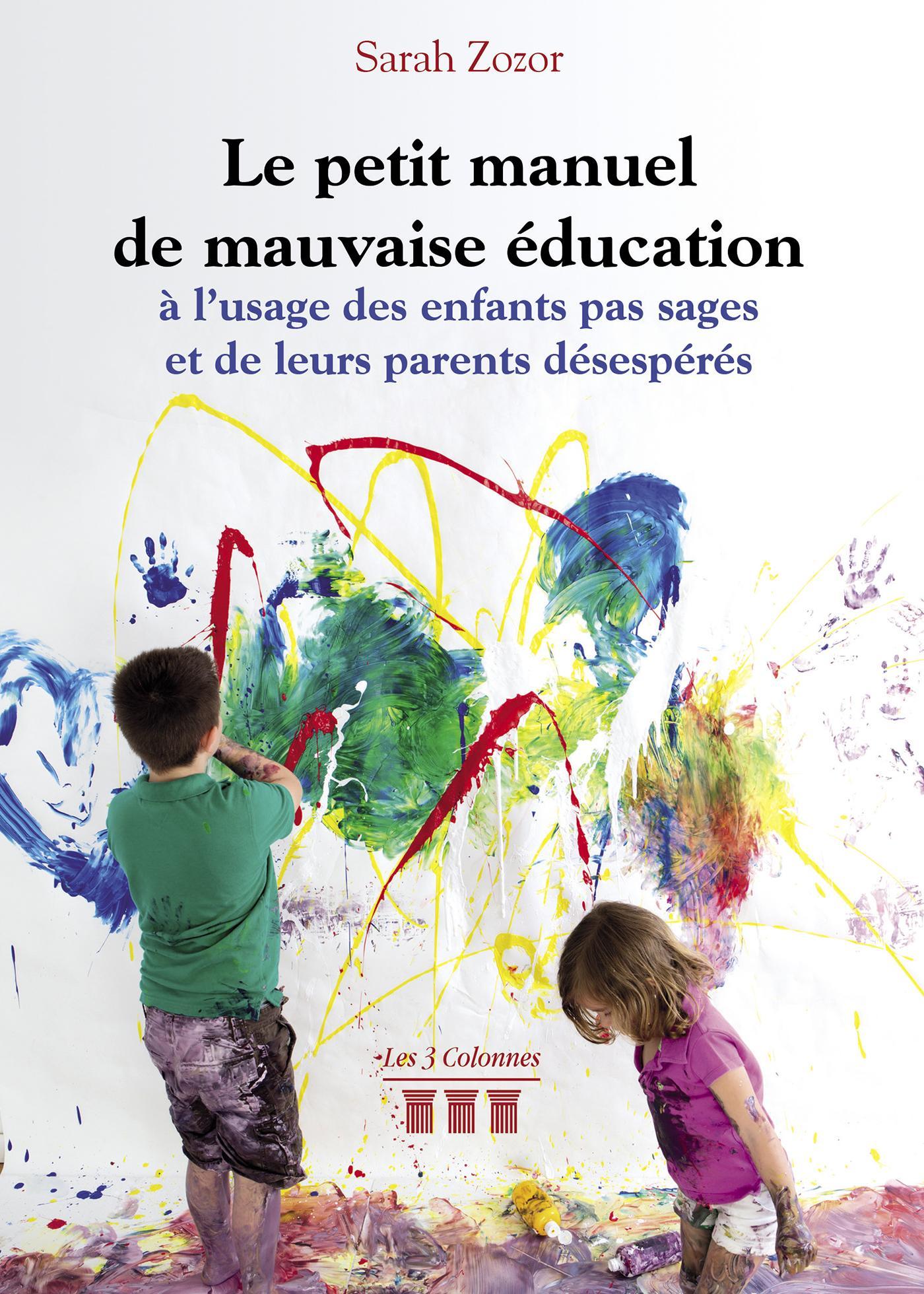 Le petit manuel de mauvaise éducation à l'usage des enfants pas sages et de leurs parents désespérés