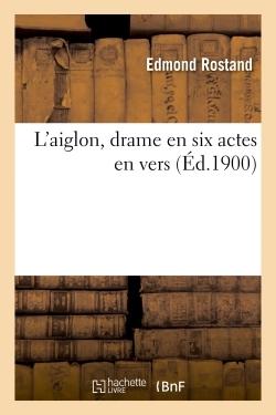 L'AIGLON, DRAME EN SIX ACTES EN VERS