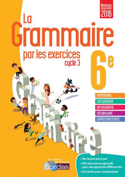 LA GRAMMAIRE PAR LES EXERCICES 6E CYCLE 3 2016