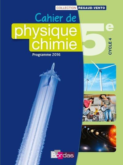 REGAUD-VENTO PHYSIQUE CHIMIE 5E 2016 - CAHIER DE L'ELEVE