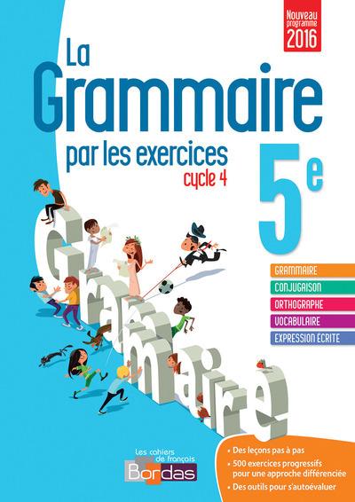 GRAMMAIRE PAR LES EXERCICES 5EME CYCLE 4 2016 CAHIER DE L'ELEVE