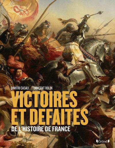VICTOIRES ET DEFAITES DE L'HISTOIRE DE FRANCE