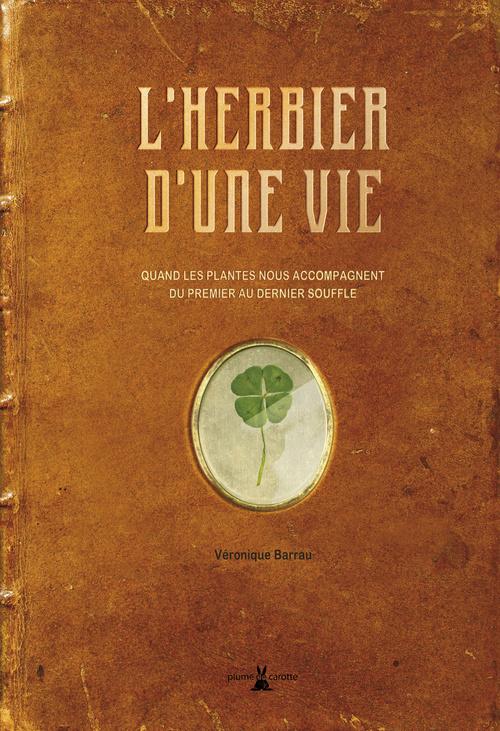 HERBIER D'UNE VIE. QUAND LES PLANTES NOUS ACCOMPAGNENT DU PREMIER AU DERNIER SOUFFLE (L')