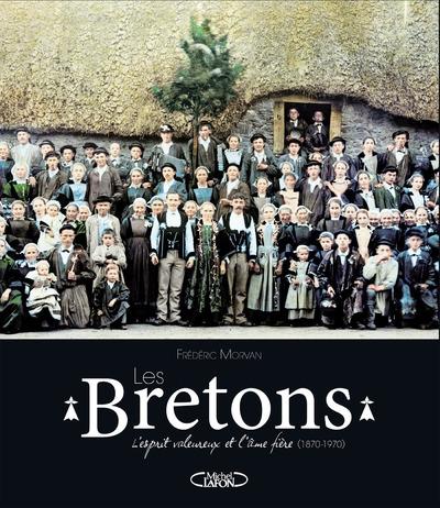 LES BRETONS - L'ESPRIT VALEUREUX ET L'AME FIERE (1870-1970)