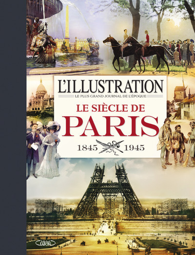 L'ILLUSTRATION - LE SIECLE DE PARIS 1845-1945