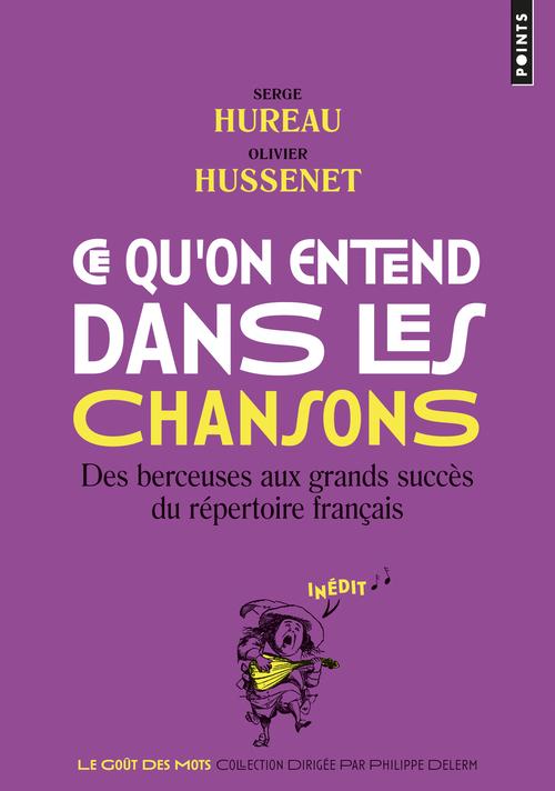 CE QU'ON ENTEND DANS LES CHANSONS - DES BERCEUSES AUX GRANDS SUCCES DU REPERTOIRE FRANCAIS
