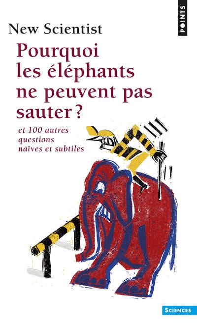 POURQUOI LES ELEPHANTS NE PEUVENT PAS SAUTER ? ET 100 AUTRES QUESTIONS NAIVES ET SUBTILES