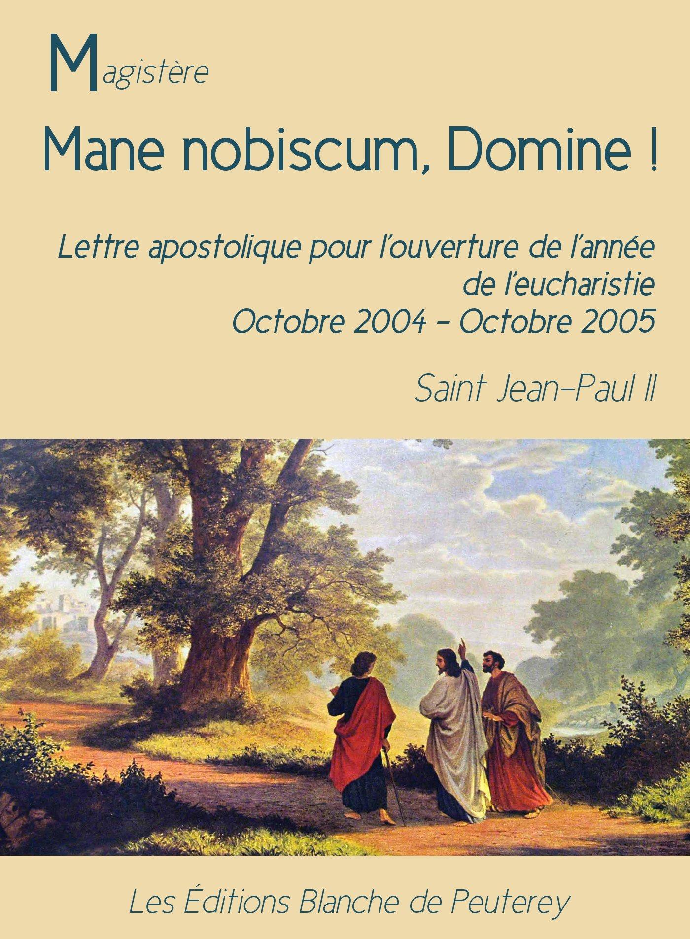 Mane nobiscum, Domine, LETTRE APOSTOLIQUE POUR L'OUVERTURE DE L'ANNÉE DE L'EUCHARISTIE. OCTOBRE 2004 - OCTOBRE 2005