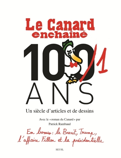 LE CANARD ENCHAINE, 101 ANS - UN SIECLE D'ARTICLES ET DE DESSINS