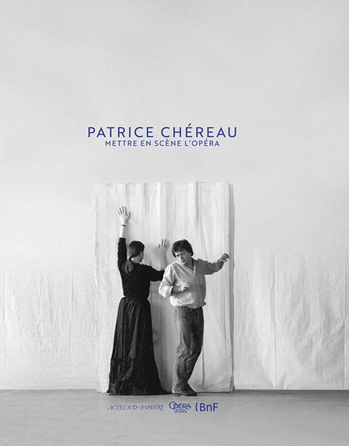 PATRICE CHEREAU. METTRE EN SCENE L'OPERA