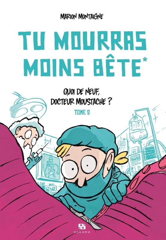TU MOURRAS MOINS BETE T02 QUOI DE NEUF DOCTEUR MOUSTACHE