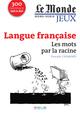 LANGUE FRANCAISE : LES MOTS PAR LA RACINE
