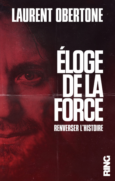 ELOGE DE LA FORCE - RENVERSER L´HISTOIRE