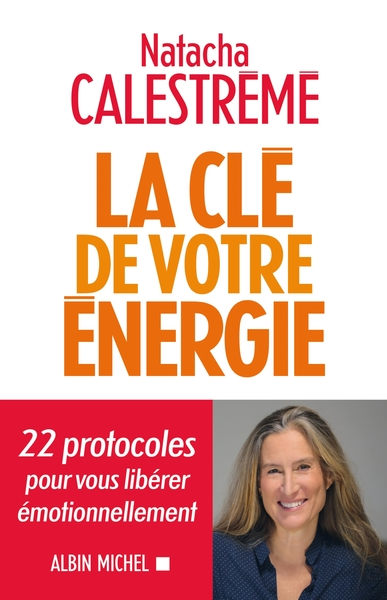 CLE DE VOTRE ENERGIE - 22 PROTOCOLES POUR VOUS LIBERER EMOTIONNELLEMENT