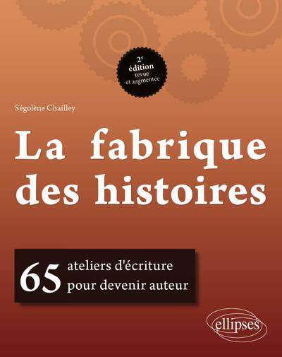 FABRIQUE DES HISTOIRES 65 ATELIERS D´ECRITURE POUR DEVENIR AUTEUR 2EME EDITION REVUE ET AUGMENTEE