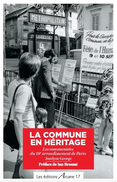 COMMUNE EN HERITAGE - LES COMMUNISTE DU 18EME ARRONDISSEMENT DE PARIS