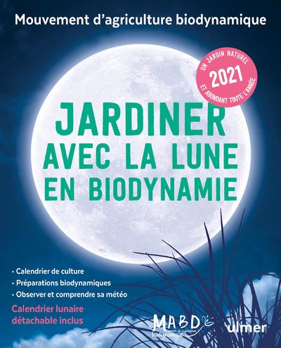 JARDINER AVEC LA LUNE EN BIODYNAMIE 2021 (+ CALENDRIER DETACHABLE)