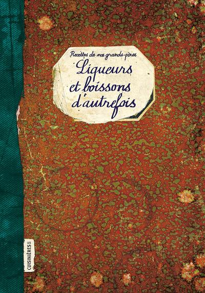 LIQUEURS ET BOISSONS D´AUTREFOIS - RECETTES DE NOS GRANDS-PERES