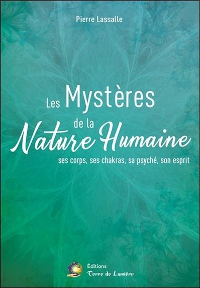 MYSTERES DE LA NATURE HUMAINE - SES CORPS, SES CHAKRAS, SA PSYCHE, SON ESPRIT