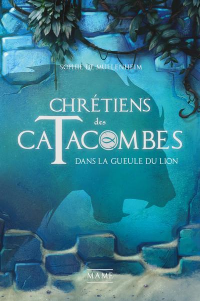 CHRETIENS DES CATACOMBES - DANS LA GUEULE DU LION