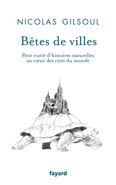 BETES DE VILLES - PETIT TRAITE D´HISTOIRES NATURELLES AU COEUR DES CITES DU MONDE
