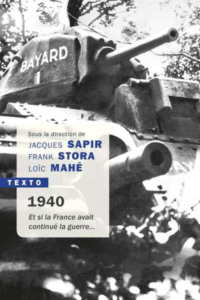 1940 - ET SI LA FRANCE AVAIT CONTINUE LA GUERRE