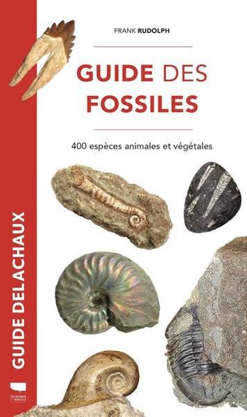 GUIDE DES FOSSILES - 400 ESPECES ANIMALES ET VEGETALES