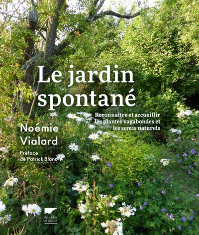 JARDIN SPONTANE. RECONNAITRE ET ACCUEILLIR LES PLANTES VAGABONDES ET SEMIS NATURELS (LE)