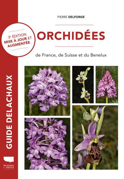 ORCHIDEES DE FRANCE, DE SUISSE ET DU BENELUX - 3E EDITION MISE A JOUR ET AUGMENTEE