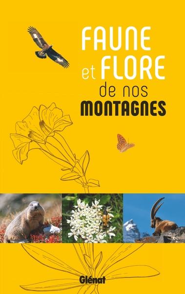 FAUNE ET FLORE DE NOS MONTAGNES - ALPES, CORSE, JURA, MASSIF CENTRAL, PYRENEES, VOSGES