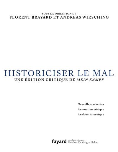 HISTORICISER LE MAL - MEIN KAMPF  (COMPTE FERME) -TRADUCTION, ANNOTATION CRITIQUE ET ANALYSE DE MEIN KAMPF D´ADOLF HITLER