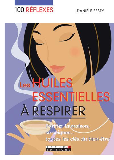 100 REFLEXES HUILES ESSENTIELLES A RESPIRER