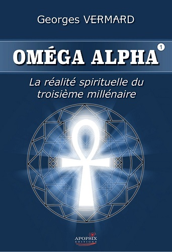 OMEGA ALPHA  LA REALITE SPIRITUELLE DU IIIEME MILLENAIRE