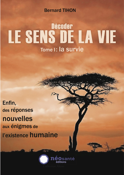 DECODER LE SENS DE LA VIE - TOME I : LA SURVIE