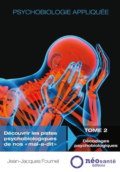 PSYCHOBIOLOGIE APPLIQUEE - TOME II : DECODAGES PSYCHOBIOLOGIQUES