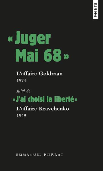 """"""" JUGER MAI 68 """": L´AFFAIRE GOLDMAN, 1974, SUIVI DE """" J´AI CHOISI LA LIBERTE """" : L´AFFAIRE KRAVC"""