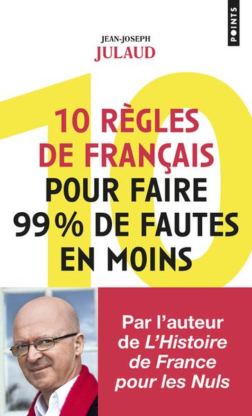 10 REGLES DE FRANCAIS POUR FAIRE 99% DE FAUTES EN MOINS