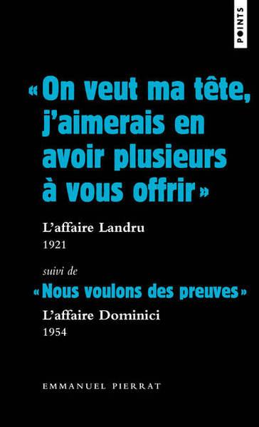 """""""ON VEUT MA TETE, J´AIMERAIS EN AVOIR PLUSIEURS A VOUS OFFRIR"""" : L´AFFAIRE LANDRU 1921. SUIVI DE NO"""