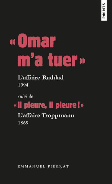 """"""" OMAR M´A TUER """" : L´AFFAIRE RADDAD, 1994 SUIVI DE """" IL PLEURE, IL PLEURE"""