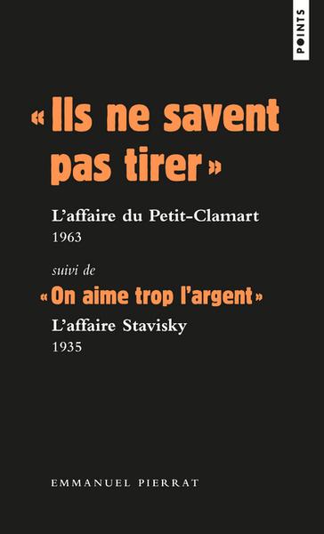 """"""" ILS NE SAVENT PAS TIRER """" : L´AFFAIRE DU PETIT-CLAMART 1963 SUIVI DE """" ON AIME TROP L´ARGENT """""""