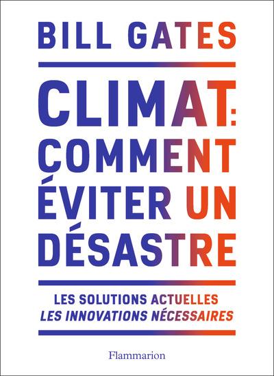 CLIMAT : COMMENT EVITER UN DESASTRE - LES SOLUTIONS ACTUELLES. LES INNOVATIONS NECESSAIRES