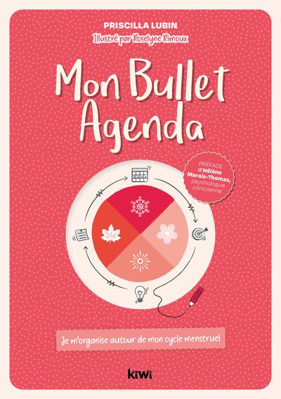 MON BULLET AGENDA: JE M´ORGANISE AUTOUR DE MON CYCLE MENSTRUEL - PREFACE D´HELENE MARAIS-THOMAS, PSY