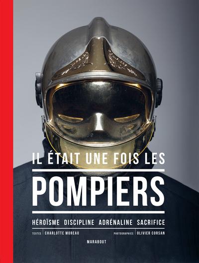 IL ETAIT UNE FOIS LES POMPIERS - IMMERSION TOTALE AVEC LES SOLDATS DU FEU