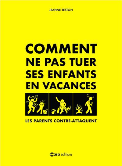 COMMENT NE PAS TUER SES ENFANTS EN VACANCES ?. LES PARENTS CONTRE-ATTAQUENT