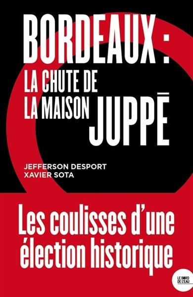 BORDEAUX : LA CHUTE DE LA MAISON JUPPE