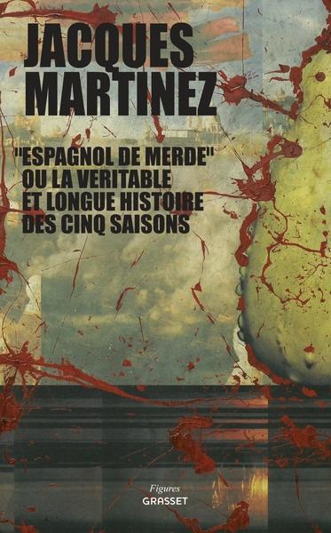"""""""ESPAGNOL DE MERDE"""" OU LA VERITABLE ET LONGUE HISTOIRE DES CINQ SAISONS"""