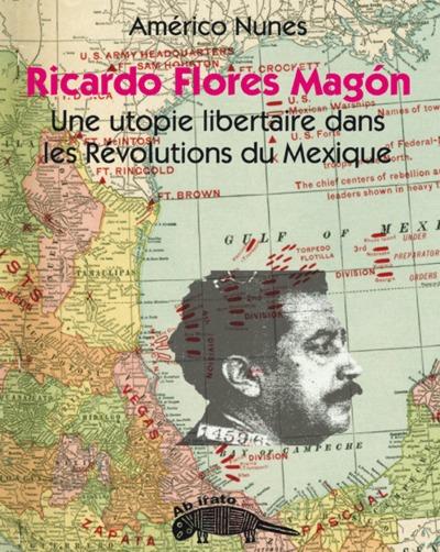 RICARDO FLORES MAGON ET LE MAGONISME: UN ITINERAIRE REVOLUTIONNAIRE