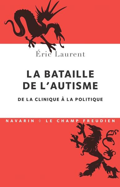 BATAILLE DE L´AUTISME. DE LA CLINIQUE A LA POLITIQUE (LA)
